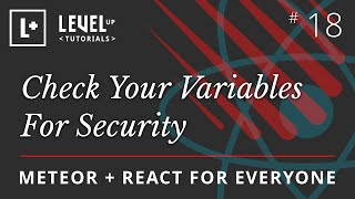 Meteor & React For Everyone #18 - Check Your Variables For Security