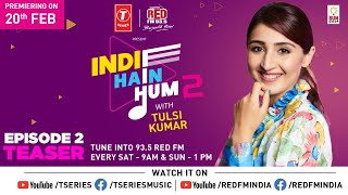 Indie Hain Hum S2 With Tulsi Kumar | Ep-2 - Promo Dhvani Bhanushali | T-Series | Red FM