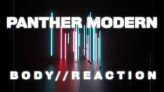 PANTHER MODERN - Body//Reaction (Official Video)