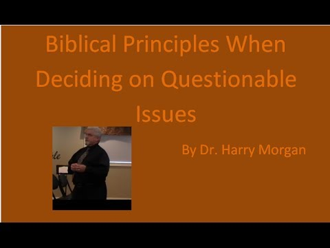 Biblical Principles when Deciding on Questionable Issues by Dr. Harry Morgan (2)