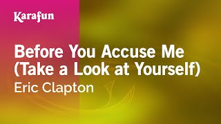 Karaoke Before You Accuse Me (Take a Look at Yourself) - Eric Clapton *