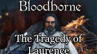 Bloodborne Lore | The Tragedy of Laurence