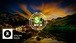 eLKay Mix - Rebirth FREE Dance and EDM Music For Monetize