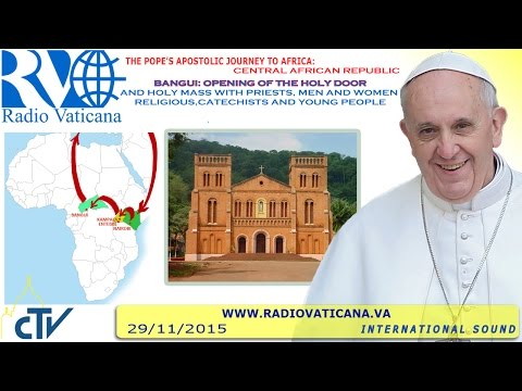 Francis in Central African Republic: Holy Mass and opening of the Holy Door 2015.11.29