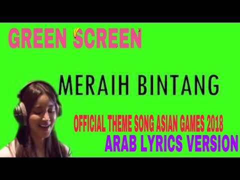 Meraih Bintang - Arab Version | الحلم حان Official Asian Games 2018 LIRIK MUSIK GREEN SCREEN