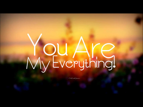 You are my Everything Quotes - I Love You