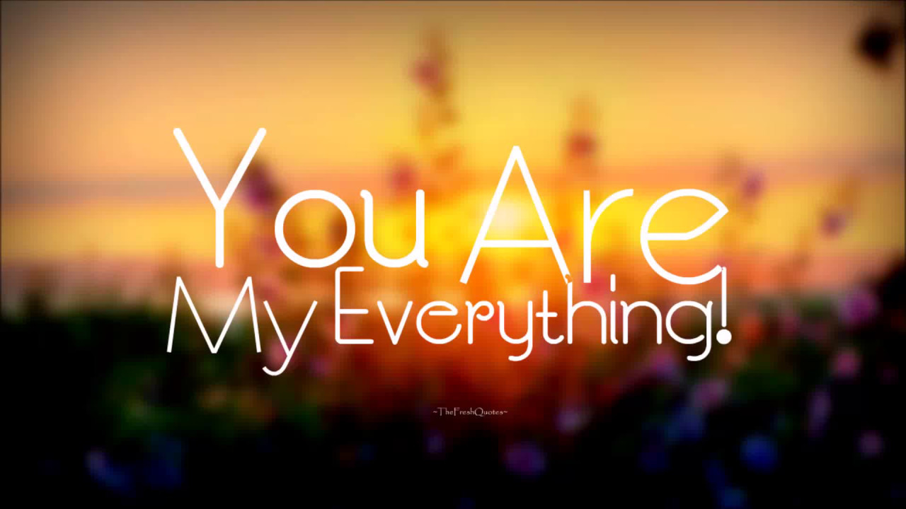 You are my Everything Quotes - I Love You - YouTube