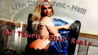 Lepa Djordjevic - Ne!!! (DJ Taurus 2012 Remix)