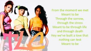 TLC - Meant To Be Lyrics