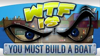► Wtf Is... - You Must Build A Boat ?