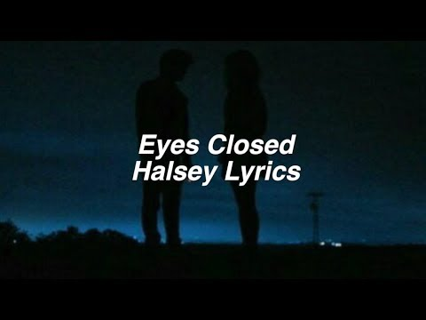 Eyes Closed  Halsey Lyrics