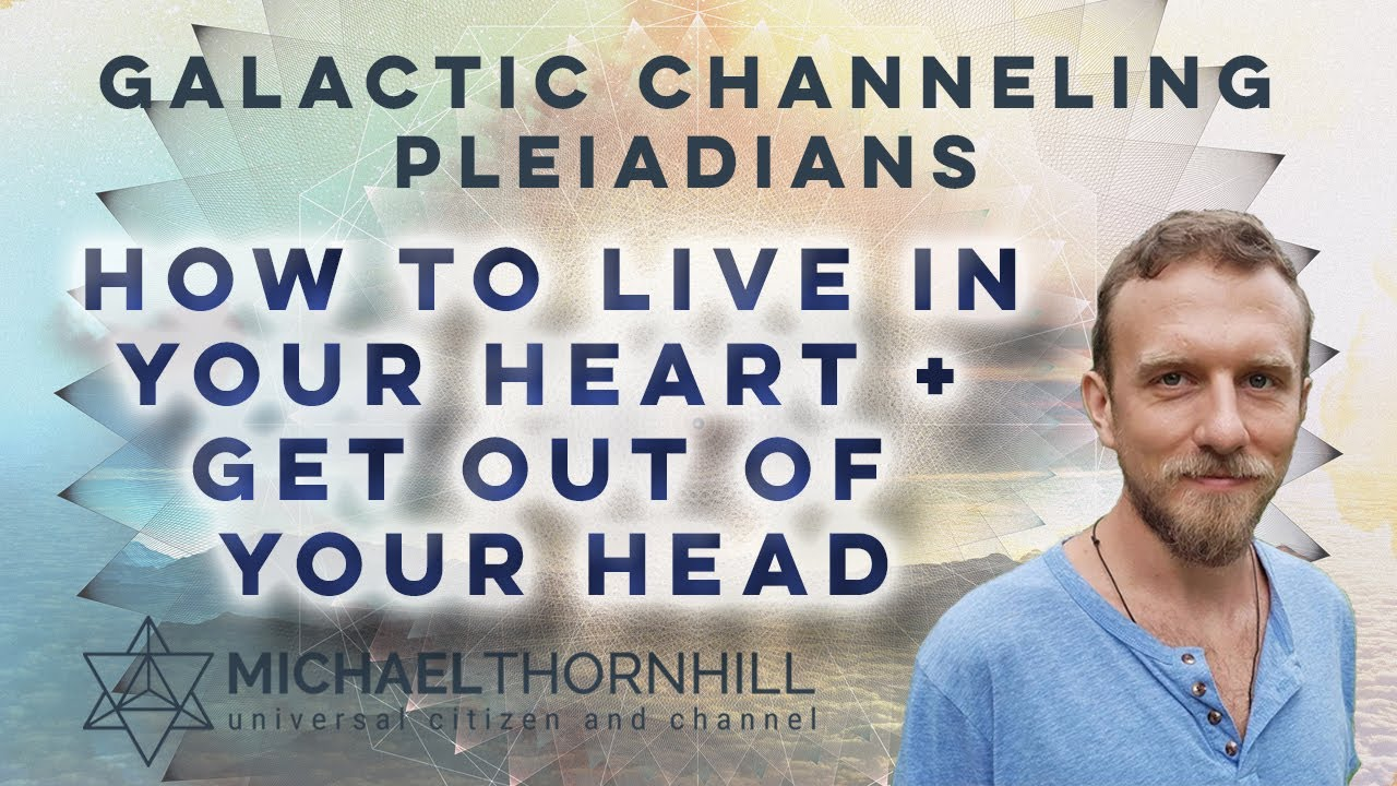Pleiadian Channeling  - How To Live In Your Heart And Get Out Of Your Head - Galactic Channeling