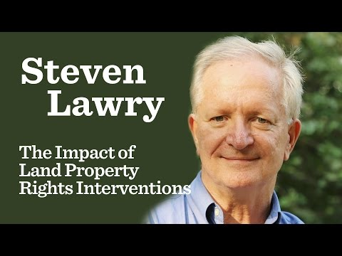 Steven Lawry - The Impact of Land Property Rights Interventions