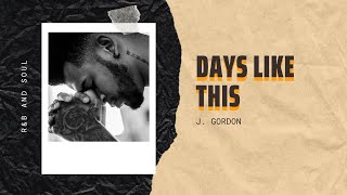 Days like this - J. Gordon | RNB and Soul Music | Mood Melody