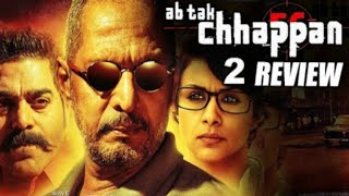 Ab Tak Chhappan 2 Movie Review | Nana Patekar, Gul Panag, Ashutosh Rana