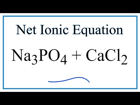How To Write The Net Ionic Equation For Na3PO4 + CaCl2 = NaCl + Ca3(PO4)2
