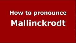 How to Pronounce Mallinckrodt - PronounceNames.com