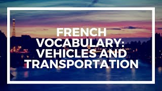 Learn French Vocabulary with Talk in French   Lesson 88 :  Vehicles and transportation