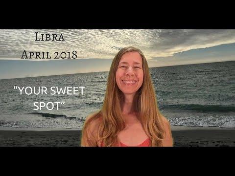 Libra April 2018 ~ YOUR SWEET SPOT ~ Astrology/Horoscope