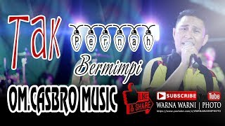 Download Mp3 Tak Pernah Bermimpi #mansyurs || Om.casbro Music Palembang || Warnawarni || Desa