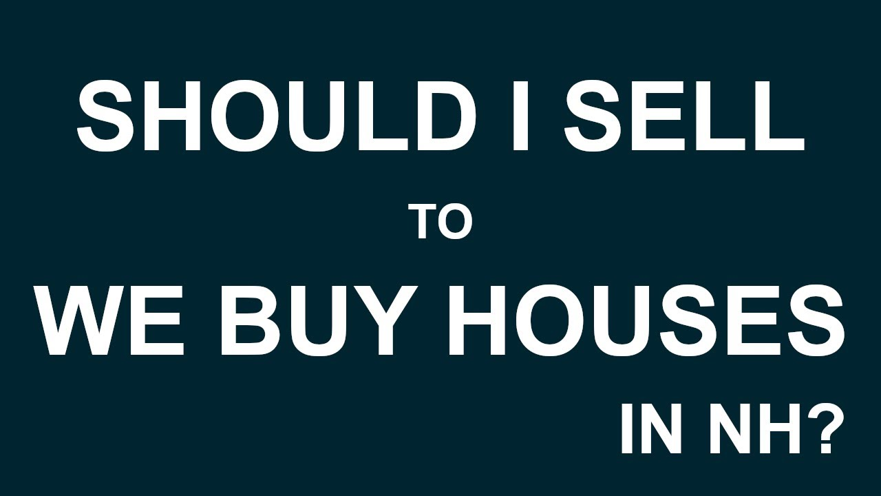 Should I Sell To We Buy Houses in New Hampshire?