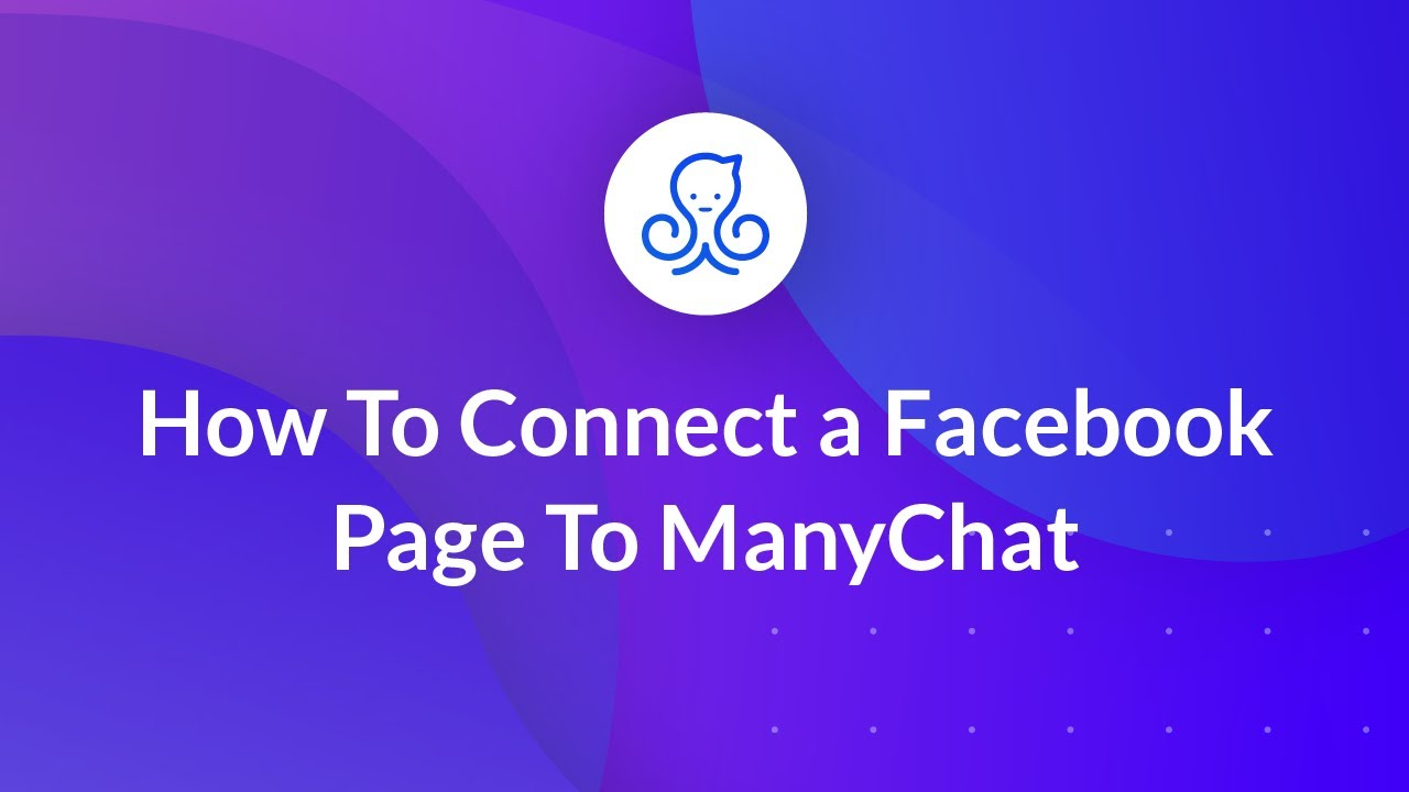 How to connect a Facebook page to ManyChat : ManyChat