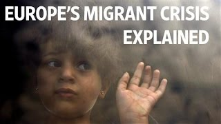 Europe's Migrant Crisis Explained