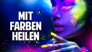 Farbtherapie - Mit der Kraft der Farben heilen