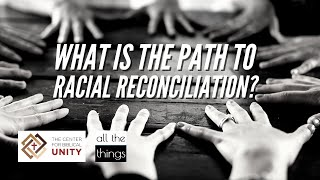 What is the Path to Racial Reconciliation?