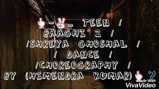 Teen | Baaghi 2 | Shreya Ghoshal | Dance Choreography BY