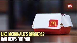 Like McDonald's burgers? Bad news for you