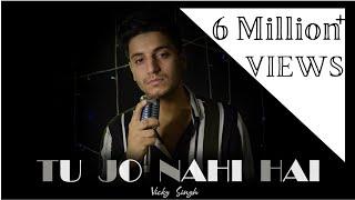 Tu Jo Nahi Hai To Kuch Bhi Nahi Hai - Vicky Singh | Woh Lamhe | Cover