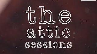 The Attic Sessions- Tuesdays at 4PM