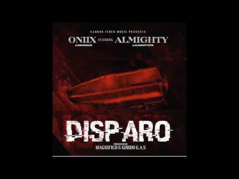 Oniix Ft Almighty - Disparo
