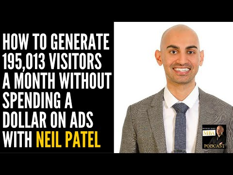 How To Generate 195,013 Visitors a Month Without Spending a Dollar on Ads with Neil Patel