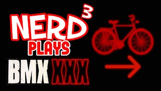 Nerd³ Plays... BMX XXX - Too Hot For Twitch