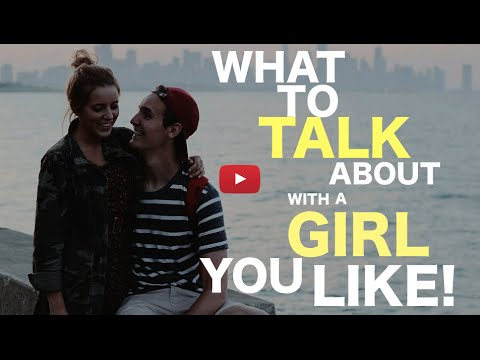 What To Talk About With A Girl You Like - The Secret To Always Knowing What To Say To A Girl!