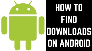 How to Find Downloads on Android