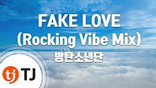 [TJ노래방] FAKE LOVE(Rocking Vibe Mix) - 방탄소년단 / TJ Karaoke