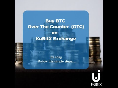 How To Buy Bitcoin Over The Counter (OTC) On The KuBitX Exchange.