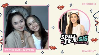 GETTING INSIDE SCOOP FROM THE KUAN SISTERS | SPILL THE TEA, SIS EP 3