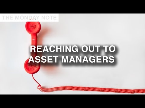 Reaching Out To Asset Managers - The Monday Note