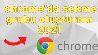 Chrome'da Sekme Grupları Nasıl renklendirilir ve yapılır 2021