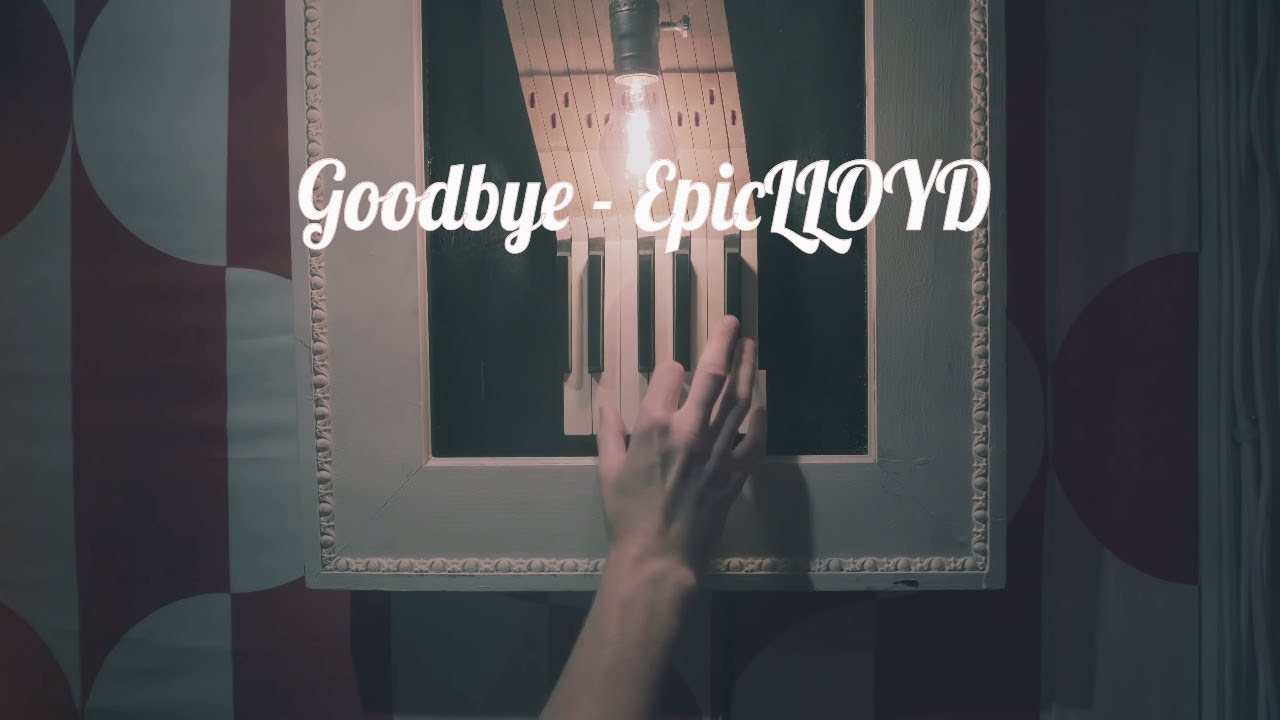 Goodbye - EpicLLOYD