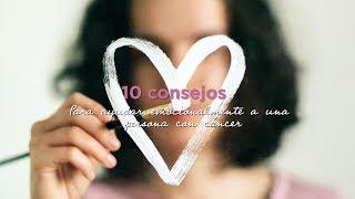 10 consejos para ayudar emocionalmente a una persona con cáncer
