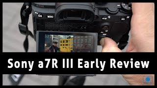 Sony a7R III - Early Review, Wrap-up from Press Event