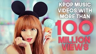 ALL KPOP MUSIC VIDEOS WITH MORE THAN 100 MILLION VIEWS