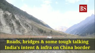 Roads, bridges & some tough talking: India's intent & infra on China border