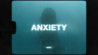 sad songs to calm your anxiety to (sad music mix) - songs to listen to when you're sad and mad