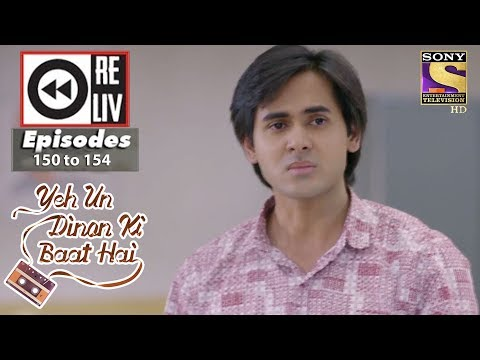 Weekly Reliv - Yeh Un Dinon Ki Baat Hai - 2nd April To 6th April 2018- Episode 150 To 154